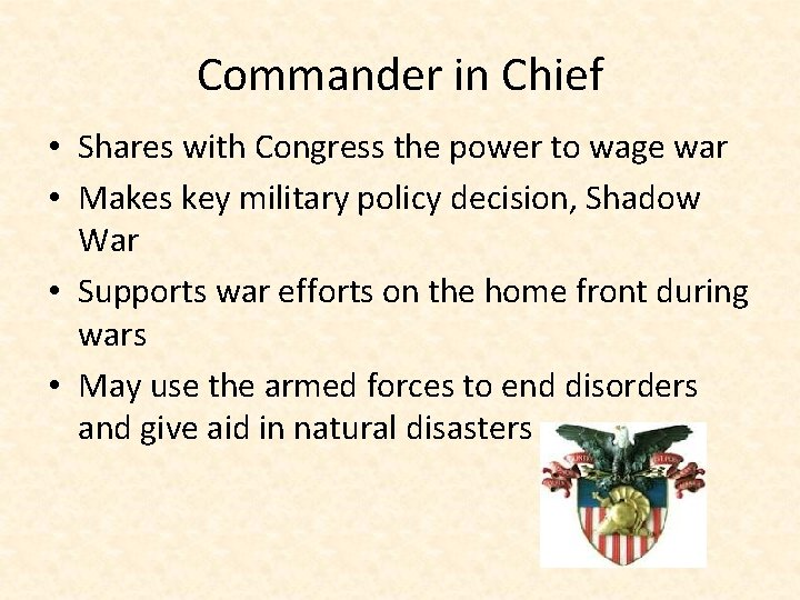 Commander in Chief • Shares with Congress the power to wage war • Makes