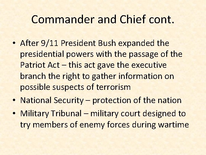 Commander and Chief cont. • After 9/11 President Bush expanded the presidential powers with