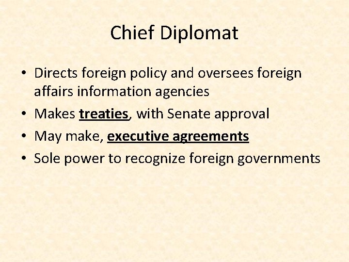 Chief Diplomat • Directs foreign policy and oversees foreign affairs information agencies • Makes