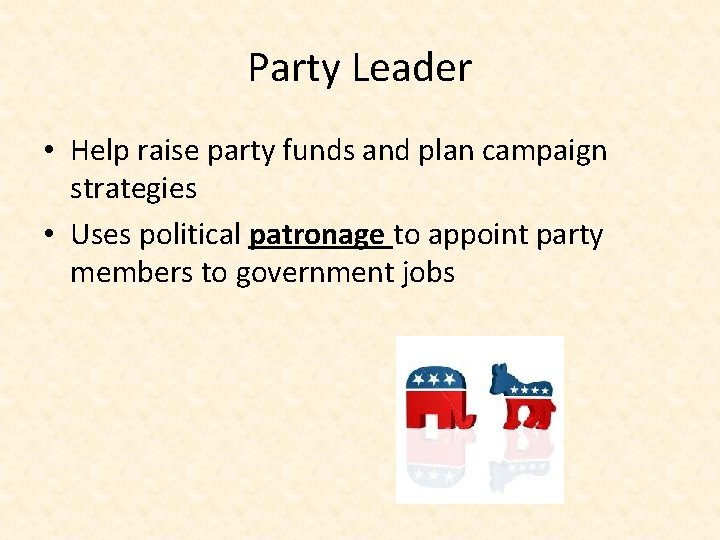 Party Leader • Help raise party funds and plan campaign strategies • Uses political