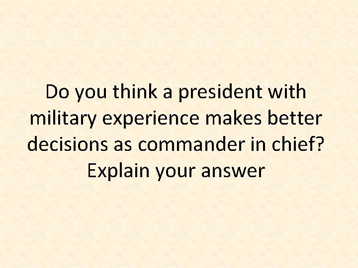 Do you think a president with military experience makes better decisions as commander in
