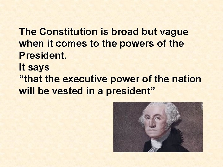 The Constitution is broad but vague when it comes to the powers of the