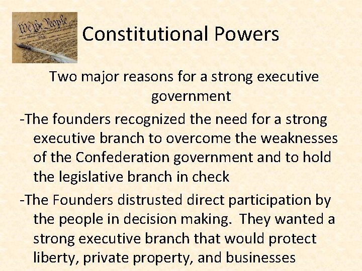 Constitutional Powers Two major reasons for a strong executive government -The founders recognized the
