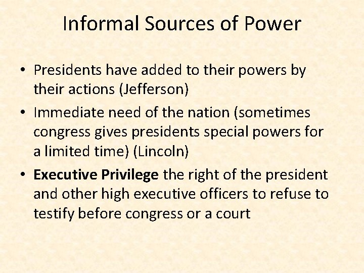 Informal Sources of Power • Presidents have added to their powers by their actions