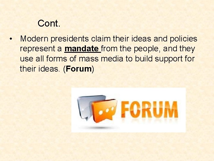 Cont. • Modern presidents claim their ideas and policies represent a mandate from the