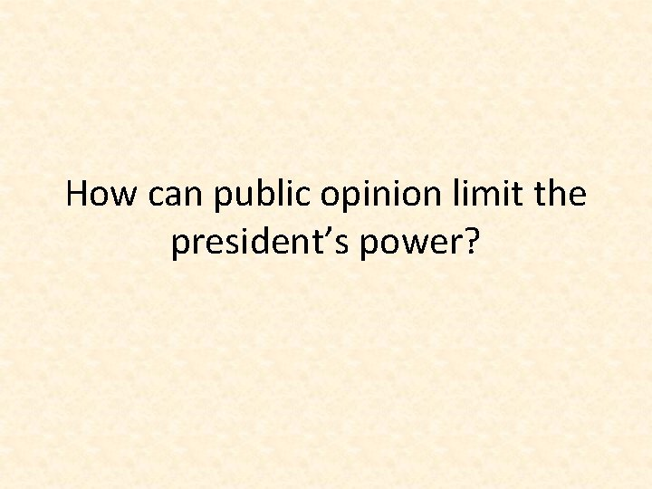 How can public opinion limit the president's power?