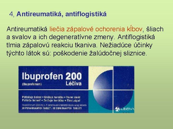 4, Antireumatiká, antiflogistiká Antireumatiká liečia zápalové ochorenia kĺbov, šliach a svalov a ich degeneratívne