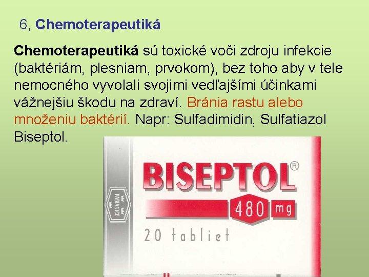6, Chemoterapeutiká sú toxické voči zdroju infekcie (baktériám, plesniam, prvokom), bez toho aby v