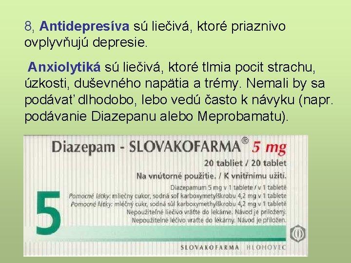 8, Antidepresíva sú liečivá, ktoré priaznivo ovplyvňujú depresie. Anxiolytiká sú liečivá, ktoré tlmia pocit