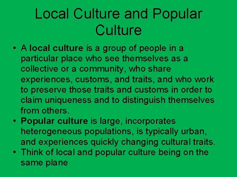 Local Culture and Popular Culture • A local culture is a group of people
