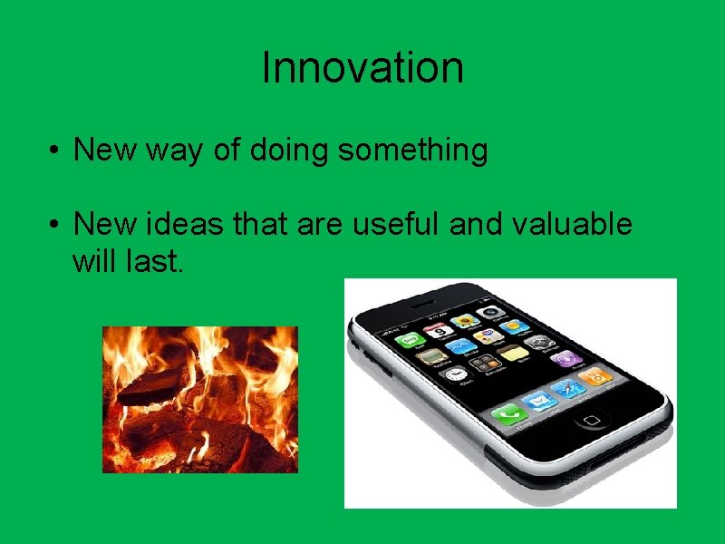 Innovation • New way of doing something • New ideas that are useful and