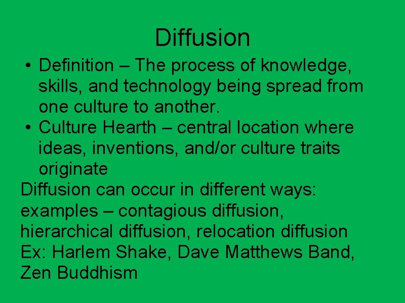 Diffusion • Definition – The process of knowledge, skills, and technology being spread from