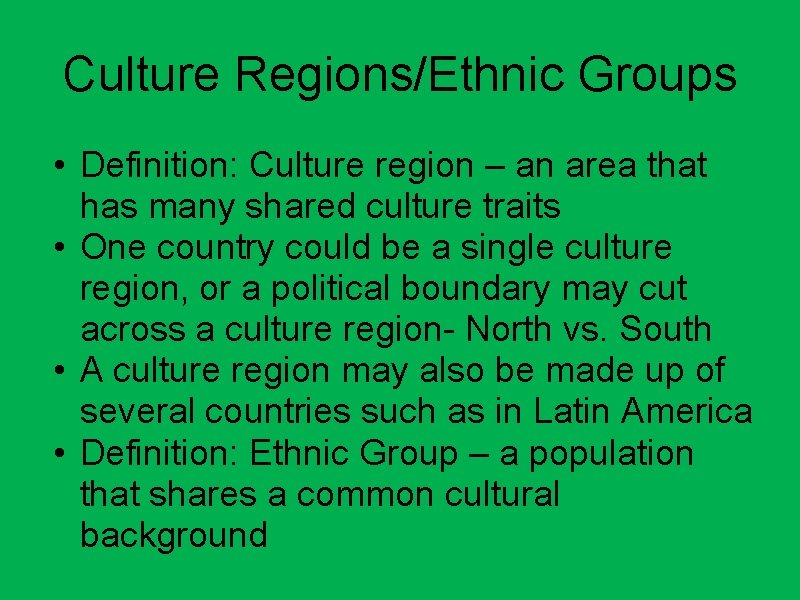 Culture Regions/Ethnic Groups • Definition: Culture region – an area that has many shared