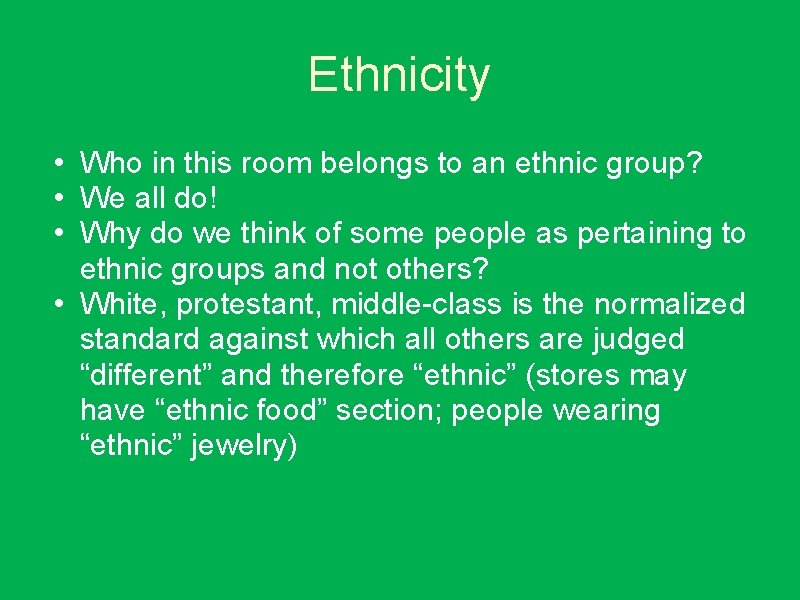 Ethnicity • Who in this room belongs to an ethnic group? • We all