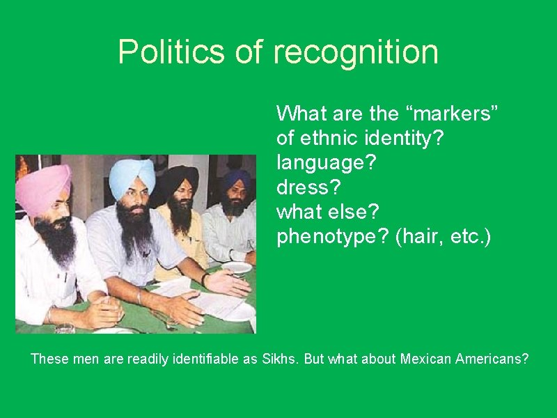 """Politics of recognition What are the """"markers"""" of ethnic identity? language? dress? what else?"""