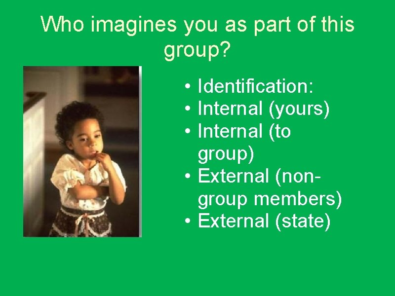 Who imagines you as part of this group? • Identification: • Internal (yours) •