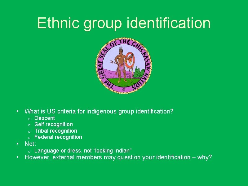Ethnic group identification • What is US criteria for indigenous group identification? o o