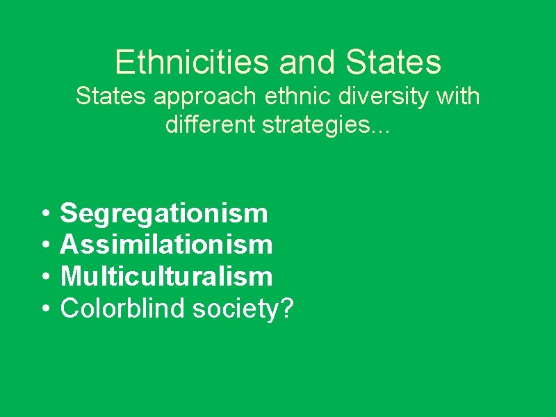 Ethnicities and States approach ethnic diversity with different strategies. . . • • Segregationism