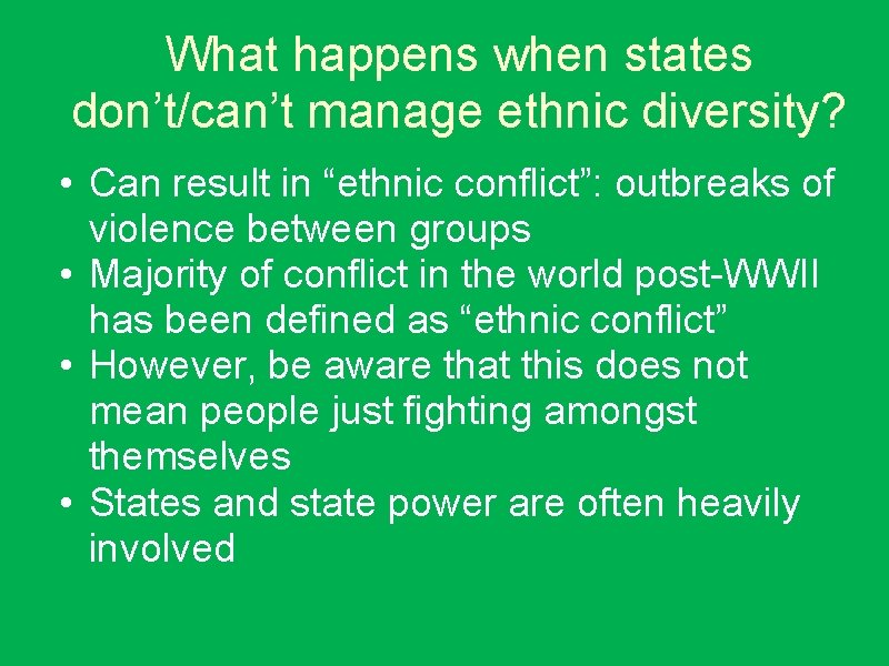 """What happens when states don't/can't manage ethnic diversity? • Can result in """"ethnic conflict"""":"""