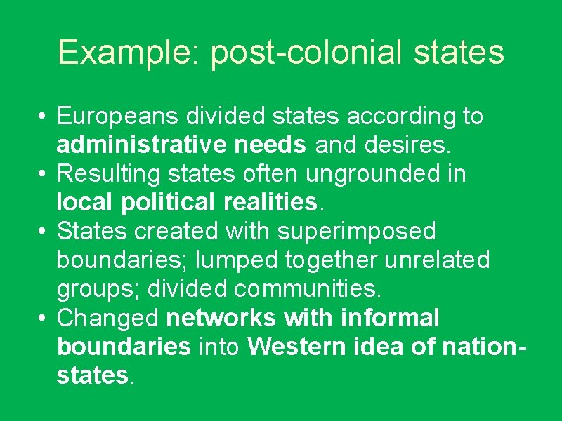 Example: post-colonial states • Europeans divided states according to administrative needs and desires. •