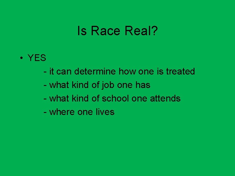 Is Race Real? • YES - it can determine how one is treated -