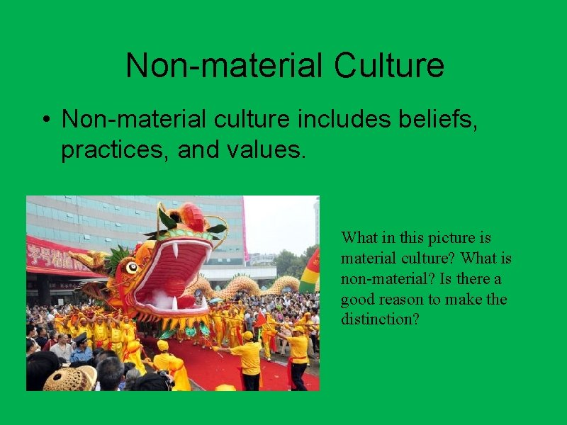 Non-material Culture • Non-material culture includes beliefs, practices, and values. What in this picture