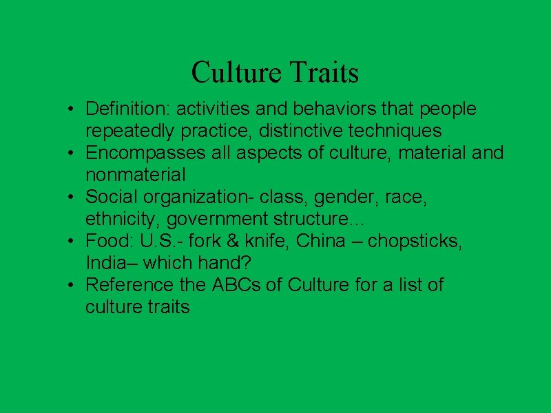 Culture Traits • Definition: activities and behaviors that people repeatedly practice, distinctive techniques •