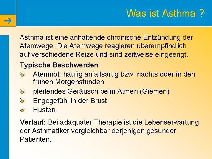 Was ist Asthma ? Asthma ist eine anhaltende chronische Entzündung der Atemwege. Die Atemwege