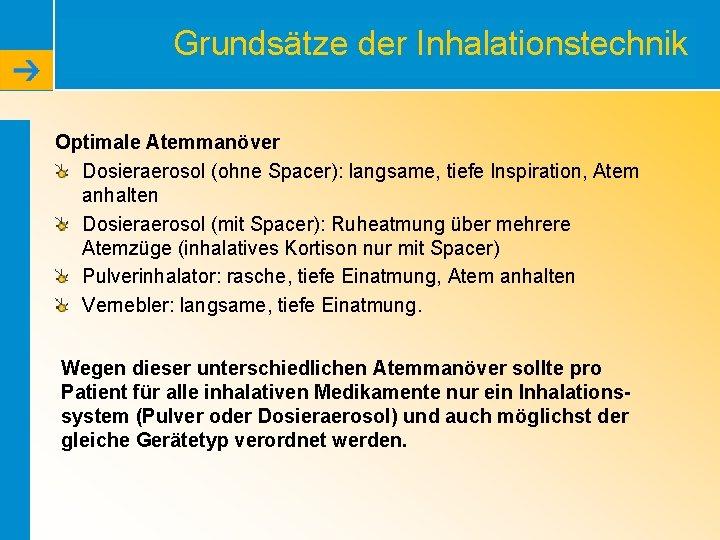 Grundsätze der Inhalationstechnik Optimale Atemmanöver Dosieraerosol (ohne Spacer): langsame, tiefe Inspiration, Atem anhalten Dosieraerosol