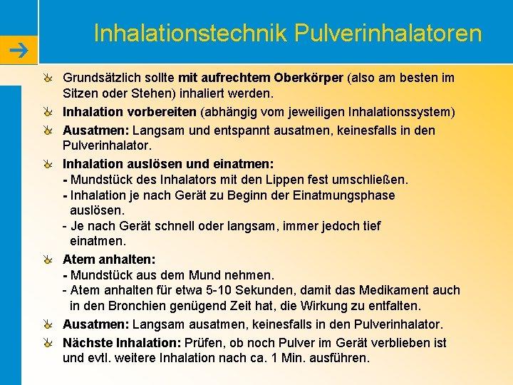 Inhalationstechnik Pulverinhalatoren Grundsätzlich sollte mit aufrechtem Oberkörper (also am besten im Sitzen oder Stehen)