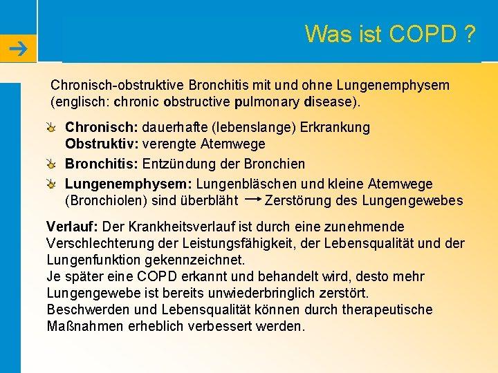 Was ist COPD ? Chronisch-obstruktive Bronchitis mit und ohne Lungenemphysem (englisch: chronic obstructive pulmonary