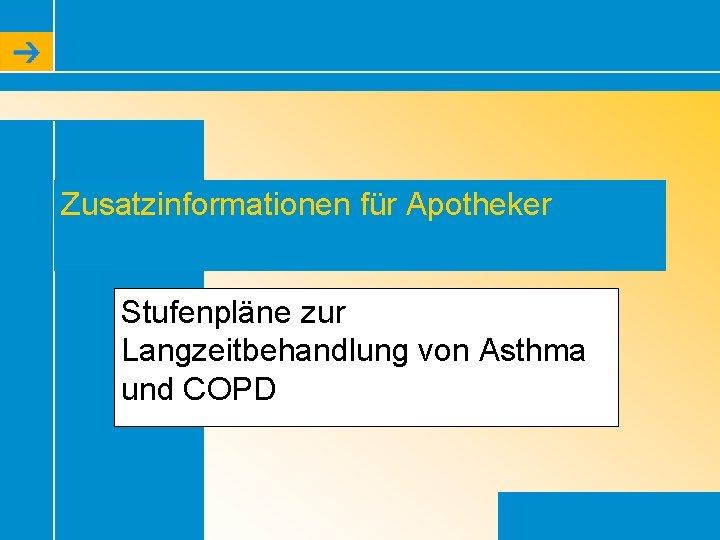 Zusatzinformationen für Apotheker Stufenpläne zur Langzeitbehandlung von Asthma und COPD 22
