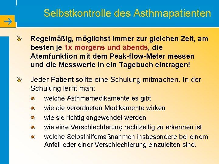 Selbstkontrolle des Asthmapatienten Regelmäßig, möglichst immer zur gleichen Zeit, am besten je 1 x