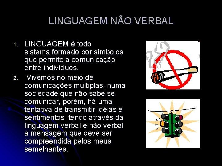 LINGUAGEM NÃO VERBAL 1. 2. LINGUAGEM é todo sistema formado por símbolos que permite