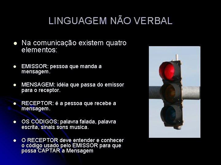 LINGUAGEM NÃO VERBAL l Na comunicação existem quatro elementos: l EMISSOR: pessoa que manda