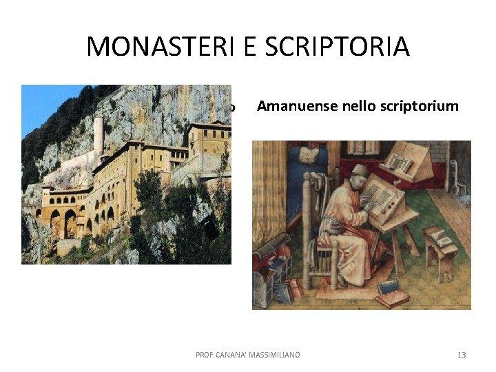 MONASTERI E SCRIPTORIA Subiaco, monastero benedettino Amanuense nello scriptorium PROF. CANANA' MASSIMILIANO 13