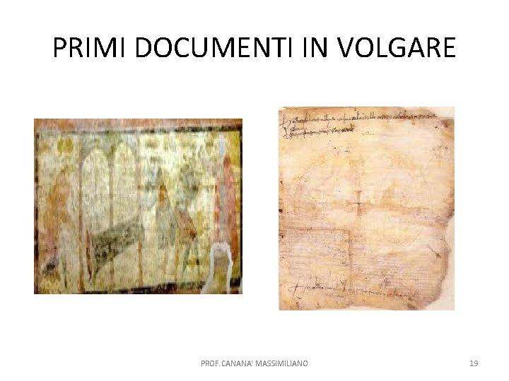 PRIMI DOCUMENTI IN VOLGARE PROF. CANANA' MASSIMILIANO 19
