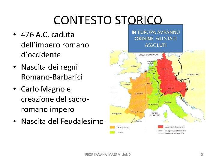 CONTESTO STORICO • 476 A. C. caduta dell'impero romano d'occidente • Nascita dei regni