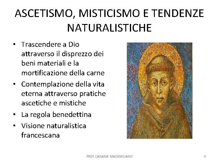 ASCETISMO, MISTICISMO E TENDENZE NATURALISTICHE • Trascendere a Dio attraverso il disprezzo dei beni