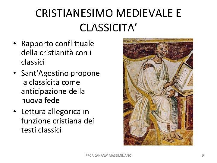 CRISTIANESIMO MEDIEVALE E CLASSICITA' • Rapporto conflittuale della cristianità con i classici • Sant'Agostino