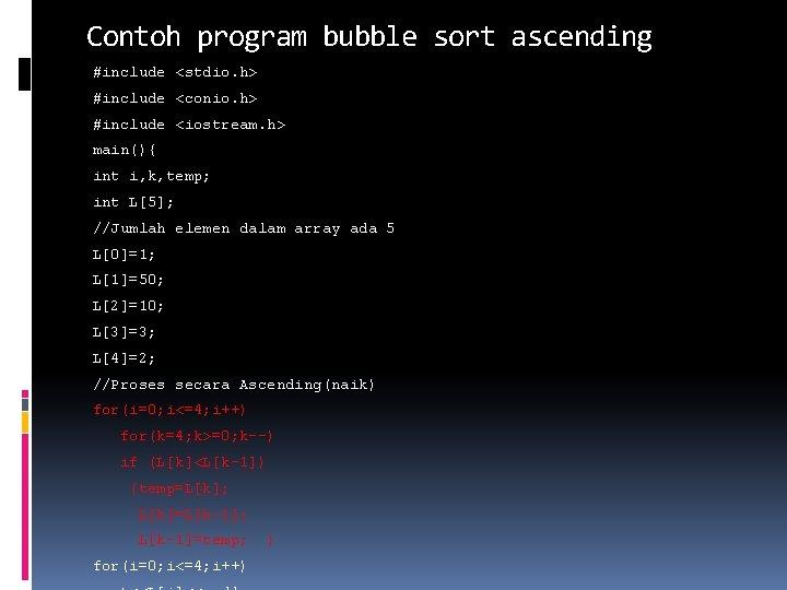Contoh program bubble sort ascending #include <stdio. h> #include <conio. h> #include <iostream. h>