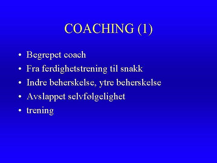 COACHING (1) • • • Begrepet coach Fra ferdighetstrening til snakk Indre beherskelse, ytre