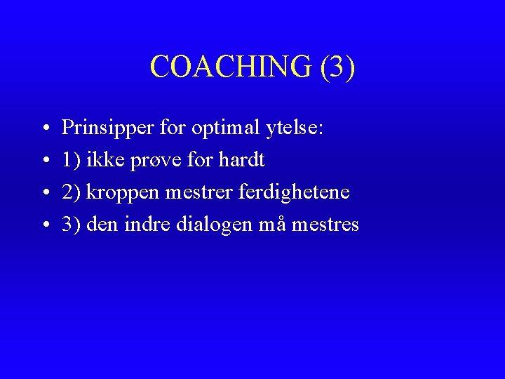 COACHING (3) • • Prinsipper for optimal ytelse: 1) ikke prøve for hardt 2)