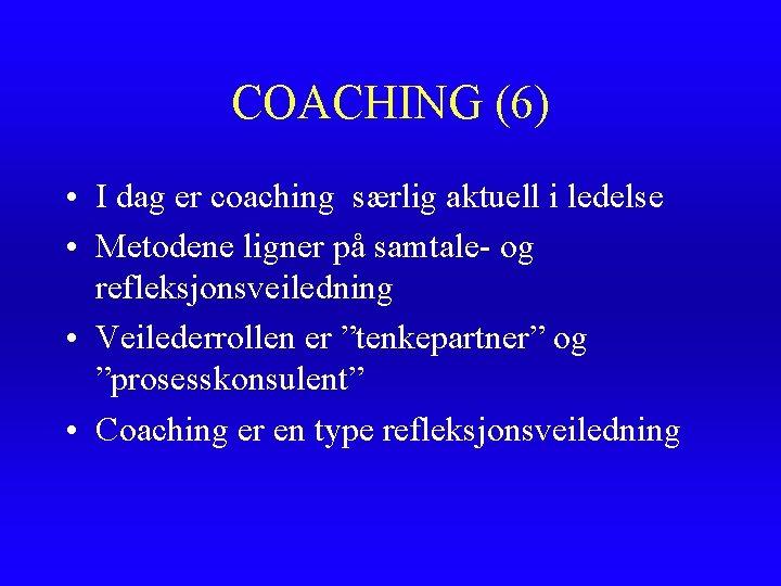 COACHING (6) • I dag er coaching særlig aktuell i ledelse • Metodene ligner
