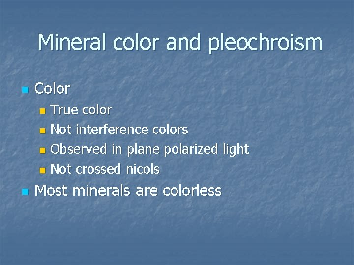 Mineral color and pleochroism n Color True color n Not interference colors n Observed
