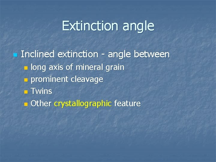 Extinction angle n Inclined extinction - angle between long axis of mineral grain n