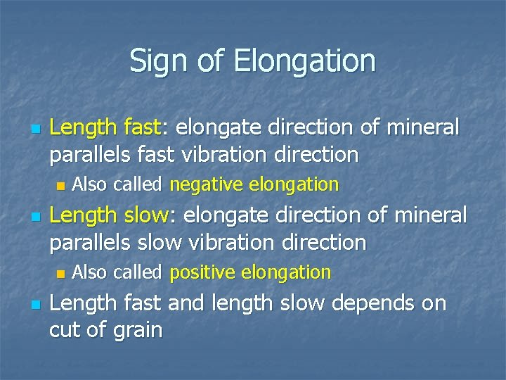 Sign of Elongation n Length fast: elongate direction of mineral parallels fast vibration direction