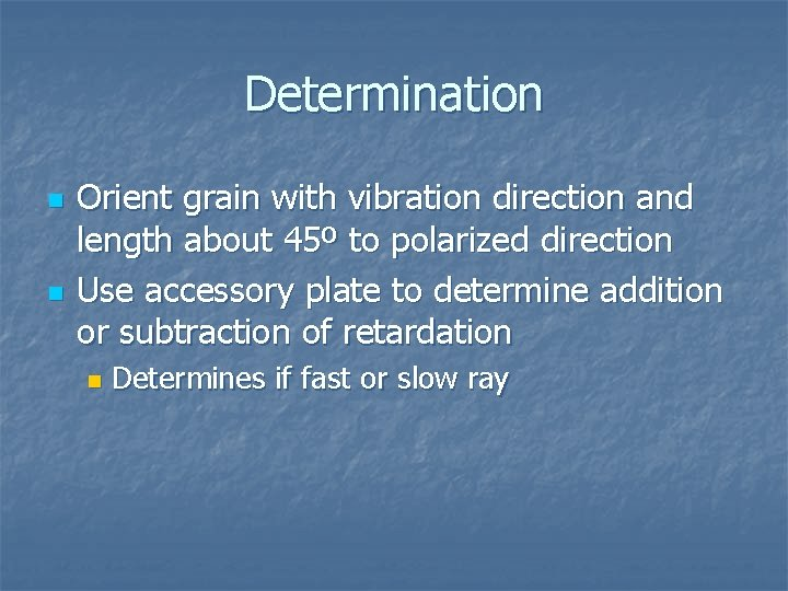 Determination n n Orient grain with vibration direction and length about 45º to polarized