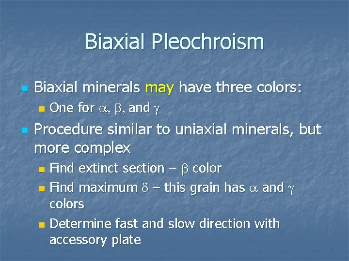 Biaxial Pleochroism n Biaxial minerals may have three colors: n n One for a,