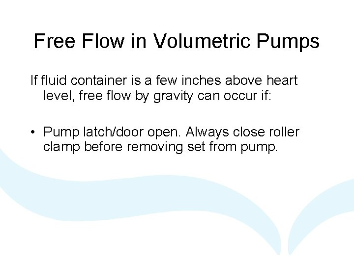 Free Flow in Volumetric Pumps If fluid container is a few inches above heart